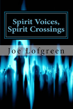 Joe Lofgreen, Spirit Voices, Spirit Crossings, EVP, spiritual memoir